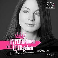 UNTERnehmen nicht ÜBERgeben: Vom Unternehmer zum Millionär (Kate, die Finanzdiva) Hörbuch von Katja Eckardt Gesprochen von: Katja Eckardt