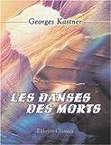 echange, troc Georges Kastner - Les danses des morts: Dissertations et recherches historiques, philosophiques, littéraires et musicales sur les divers monumen