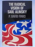 img - for The radical vision of Saul Alinsky book / textbook / text book
