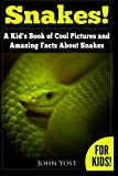 Snakes! A Kid s Book Of Cool Images And Amazing Facts About Snakes: Nature Books for Children Series (Volume 1)