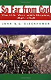 So Far from God: The U.S. War With Mexico, 1846-1848 (0806132795) by Eisenhower, John S. D.
