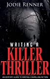 Writing a Killer Thriller: An Editor's Guide to Writing Compelling Fiction