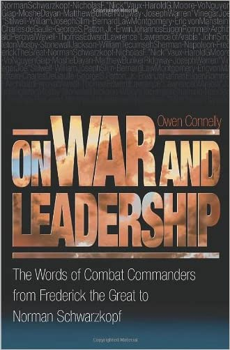 On War and Leadership: The Words of Combat Commanders from Frederick the Great to Norman Schwarzkopf written by Owen Connelly