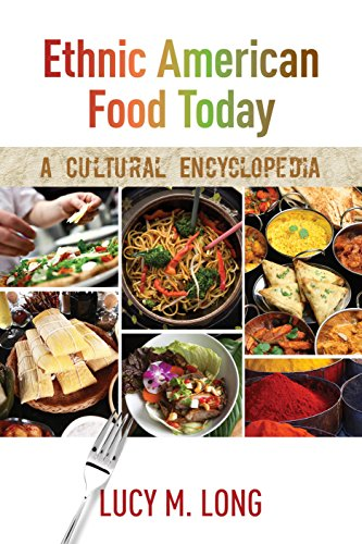Ethnic American Food Today: A Cultural Encyclopedia (Rowman & Littlefield Studies in Food and Gastronomy) by Lucy M. Long