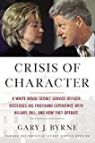 Crisis of Character: A White House Secret Service Officer Discloses His Firsthand Experience with Hillary, Bill, and How They Op
