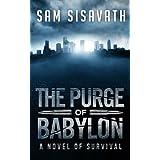 The Purge of Babylon: A Novel of Survival (Purge of Babylon, Book 1) ~ Sam Sisavath