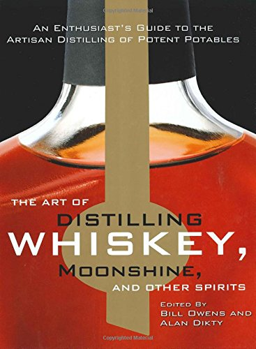 the-art-of-distilling-whiskey-moonshine-and-other-spirits-an-enthusiasts-guide-to-the-artisan-distil