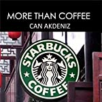 More than Coffee: The Secrets of Starbucks Success: Best Business Books, Volume 23 | Can Akdeniz