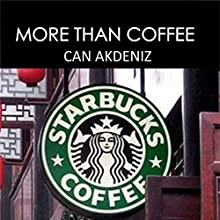 More than Coffee: The Secrets of Starbucks Success: Best Business Books, Volume 23 (       UNABRIDGED) by Can Akdeniz Narrated by David Golightly
