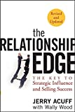The Relationship Edge: The Key to Strategic Influence and Selling Success (0470068337) by Jerry Acuff