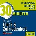 30 Minuten Glück und Zufriedenheit Hörbuch von Rolf Meier Gesprochen von: Heiko Grauel, Gisa Bergmann