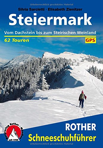 Steiermark: Vom Dachstein bis zum Steirischen Weinland. 62 Touren. Mit GPS-Daten. Mit einem Vorwort von Gerlinde Kaltenbrunner. (Rother Schneeschuhführer)
