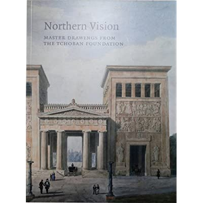 Northern Vision: Master Drawings from the Tchoban Foundation