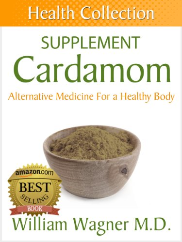 The Cardamom Supplement: Alternative Medicine for a Healthy Body (Health Collection) PDF