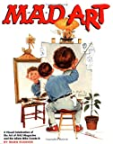 Mad Art: A Visual Celebration of the Art of Mad Magazine and the Idiots Who Create It (0823030806) by Evanier, Mark