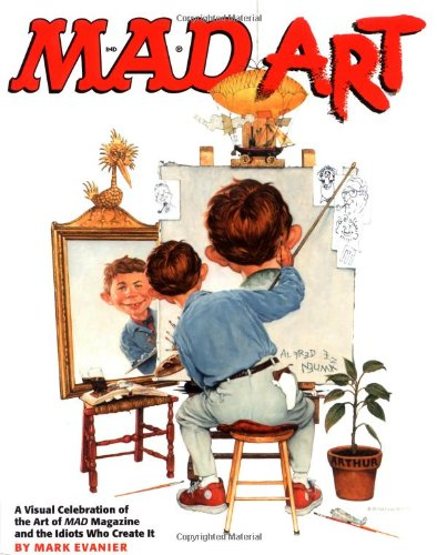 Mad Art: A Visual Celebration of the Art of Mad Magazine and the Idiots Who Create It