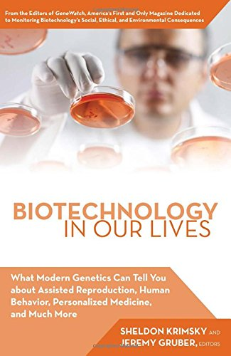 Biotechnology in Our Lives: What Modern Genetics Can Tell You about Assisted Reproduction, Human Behavior, and Personali