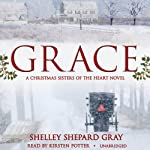 Grace: A Christmas Sisters of the Heart Novel (       UNABRIDGED) by Shelley Shepard Gray Narrated by Kirsten Potter