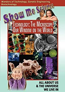 Technology - The Microscope-Our Window On The World