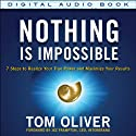 Nothing Is Impossible: 7 Steps to Realize Your True Power and Maximize Your Results (       UNABRIDGED) by Tom Oliver Narrated by Tom Oliver