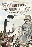 Prohibition in Washington, D.C.:: How Dry We Weren't