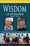 Wisdom-Lost and Rediscovered (The Future of Western Civilization Series 1)