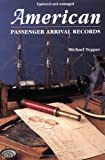 American Passenger Arrival Records; A Guide to the Records of Immigrants Arriving at American Ports by Sail and Steam