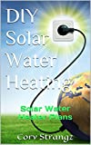 DIY Solar Water Heating: Solar Water Heater Plans