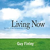 Living Now: Secrets of the Extraordinary Life | [Guy Finley]
