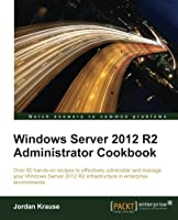 Windows Server 2012 R2 Administrator Cookbook Front Cover