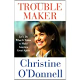 Troublemaker: Let's Do What It Takes to Make America Great Again ~ Christine O'Donnell