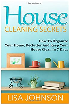 House Cleaning Secrets Discover How To Organize Your Home
