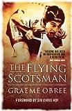 By Graeme Obree - The Flying Scotsman: The Graeme Obree Story