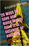 25 Ways to Save and Raise Money for a...