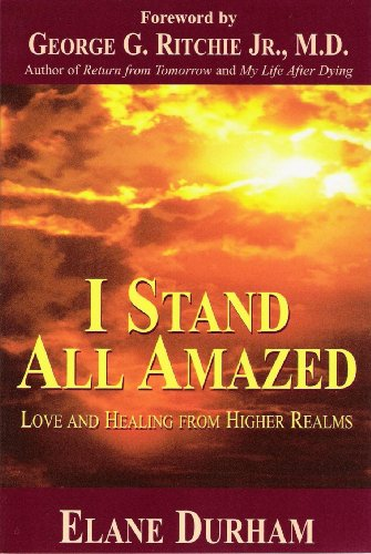 I Stand All Amazed: Love and Healing from Higher Realms, Elane Durham
