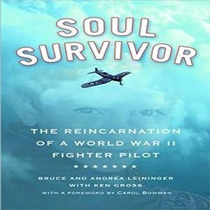 Soul Survivor: The Reincarnation of a World War II Fighter Pilot | [Bruce Leininger, Andrea Leininger]