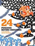 24 Penguins Before Christmas: A 365 Penguins Advent Calendar