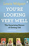 You're Looking Very Well: The Surprising Nature of Getting Old (0571250653) by Wolpert, Lewis