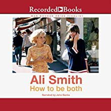 How to Be Both: A Novel (       UNABRIDGED) by Ali Smith Narrated by John Banks