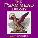 The Psammead Trilogy: Five Children and It, The Phoenix and the Carpet, The Story of the Amulet | E. Nesbit,Edith Nesbit