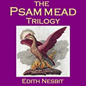 The Psammead Trilogy: Five Children and It, The Phoenix and the Carpet, The Story of the Amulet | [E. Nesbit, Edith Nesbit]
