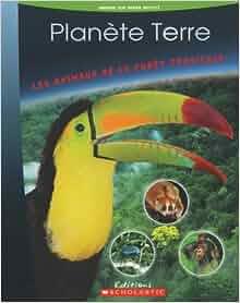 Les Animaux de La Foret Tropicale (Planete Terre) (French Edition