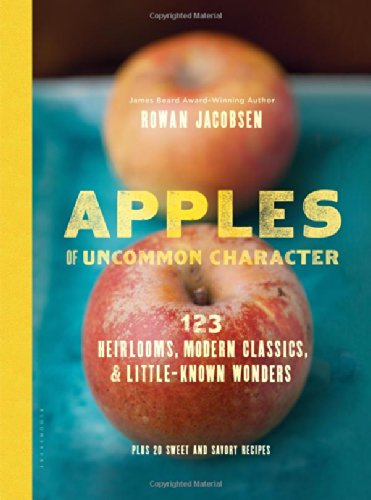 Apples of Uncommon Character: Heirlooms, Modern Classics, and Little-Known Wonders - Rowan Jacobsen