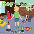 Children's Book:Roy The Messy Boy (Early reader book Stories for Children's funny bedtime story collection illustrated picture book for kids)