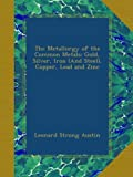 img - for The Metallurgy of the Common Metals: Gold, Silver, Iron (And Steel), Copper, Lead and Zinc book / textbook / text book