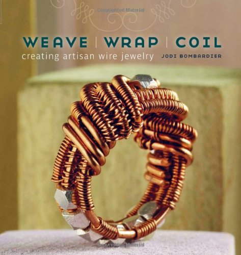 Weave, Wrap, Coil: Creating Artisan Wire Jewelry (Wire Wrap Jewelry Making compare prices)