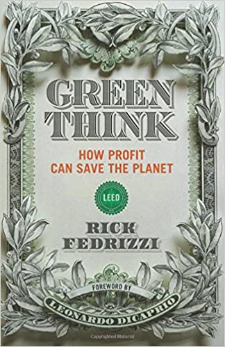 A culmination of decades of being at the forefront of national sustainability initiatives, Greenthink by Rick Fedrizzi, CEO and founding chair of USGBC, puts forth an argument that is as controversial as it is clear: leverage the motive of profit to save the world—and its humans—from environmental catastrophe.