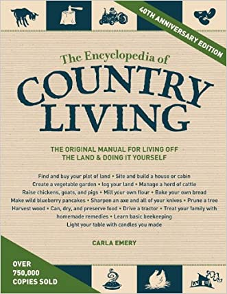 The Encyclopedia of Country Living, 40th Anniversary Edition written by Carla Emery