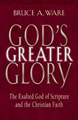 God's Greater Glory: The Exalted God Of Scripture And The Christian Faith
