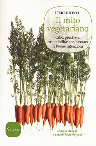 Il mito vegetariano. Cibo, giustizia, sostenibilità: non bastano le buone intenzioni